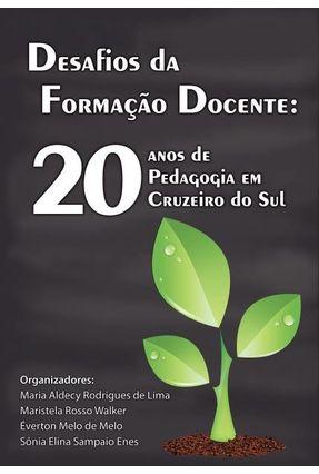 Desafios da Formação Docente - 20 Anos de Pedagogia Em Cruzeiro do Sul - Lima,Maria Aldecy Rodrigues De Walker,Maristela Rosso Melo,Éverton Melo De | Tagrny.org