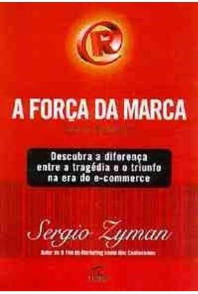 A Forca da Marca - Zyman,Sergio   Nisrs.org