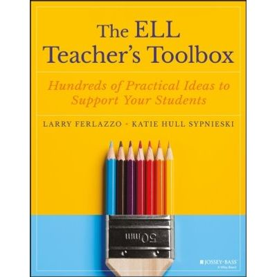 The ELL Teacher's Toolbox - Hundreds of Practical Ideas to Support Your Students