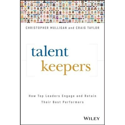 Talent Keepers - How Top Leaders Engage and Retain Their Best Performers
