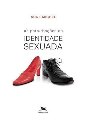 As Pertubações da Identidade Sexuada - Michel,Aude   Hoshan.org