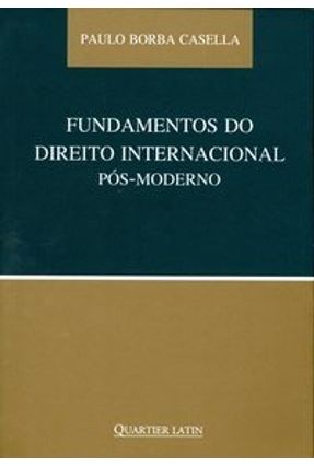 Fundamentos do Direito Internacional Pós-moderno - Casella,Paulo Borba pdf epub