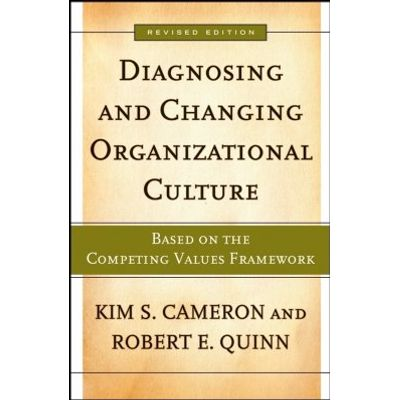 Diagnosing and Changing Organizational Culture - Based on the Competing Values Framework