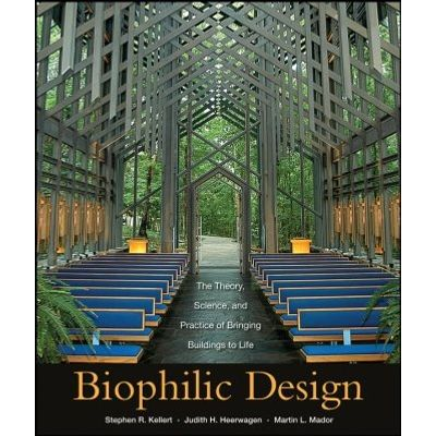 Biophilic Design - The Theory, Science and Practice of Bringing Buildings to Life