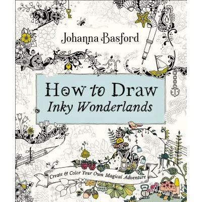 How To Draw Inky Wonderlands - Create And Color Your Own Magical Adventure
