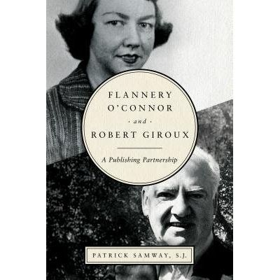 Flannery O'Connor And Robert Giroux - A Publishing Partnership