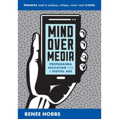 Mind Over Media - Propaganda Education For A Digital Age