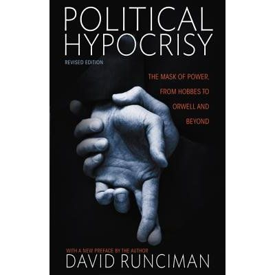 Political Hypocrisy - The Mask Of Power, From Hobbes To Orwell And Beyond, Second Edition