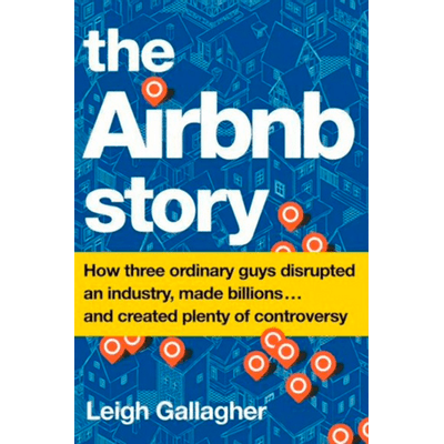 The Airbnb Story (International Edition) (International): How Three Ordinary Guys Disrupted An Industry, Made Billions .