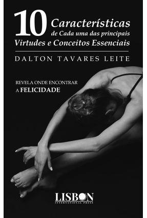Dez Características De Cada Uma Das Principais Virtudes E Conceitos Essenciais - Leite,Dalton Tavares   Hoshan.org