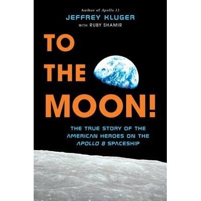 To The Moon! - The True Story Of The American Heroes On The Apollo 8 Spaceship