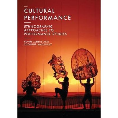 Cultural Performance - Ethnographic Approaches To Performance Studies