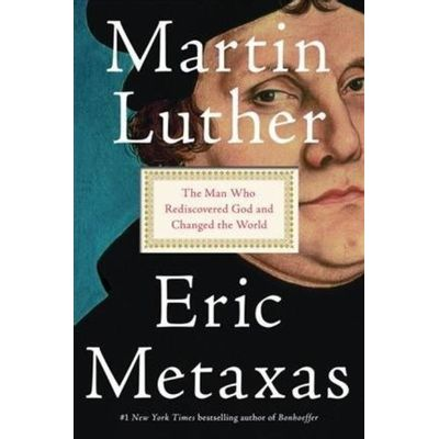 Martin Luther - The Man Who Rediscovered God And Changed The World