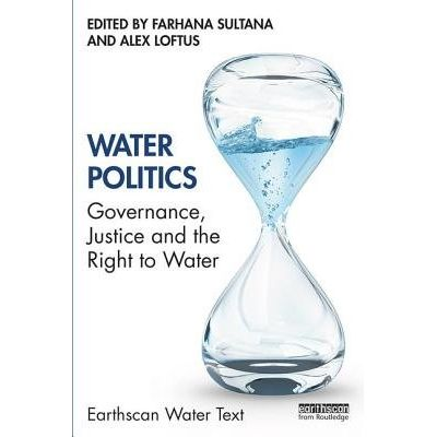 Water Politics - Governance, Justice And The Right To Water