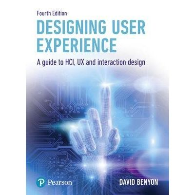 Designing User Experience - A Guide To Hci, UX And Interaction Design