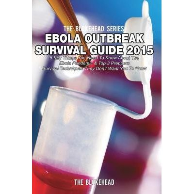 Ebola Outbreak Survival Guide 2015 - 5 Key Things You Need To Know About The Ebola Pandemic