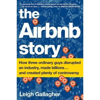 Airbnb Story - How Three Ordinary Guys Disrupted An Industry, Made Billions . . . And Created Plenty Of Controversy