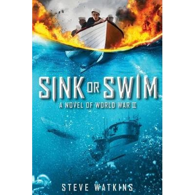 Sink Or Swim - A Novel Of WWII