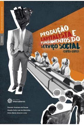 Produção Capitalista E Fundamentos Do Serviço Social (1951-1970) - Lima,Silvia Maria Amorim Meirelles,Giselle Ávila Leal De Souza,Daniele Graciane De   Hoshan.org