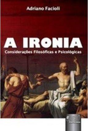 A Ironia - Considerações Filosóficas e Psicológicas - Facioli,Adriano   Nisrs.org