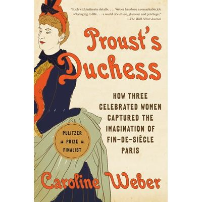 Proust's Duchess - How Three Celebrated Women Captured The Imagination Of Fin-De-Siècle Paris