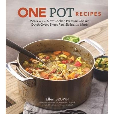 One Pot Recipes - Meals For Your Slow Cooker, Pressure Cooker, Dutch Oven, Sheet Pan, Skillet, And More