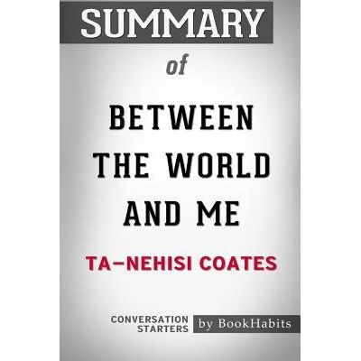 Summary Of Between The World And Me By Ta-Nehisi Coates - Conversation Starters