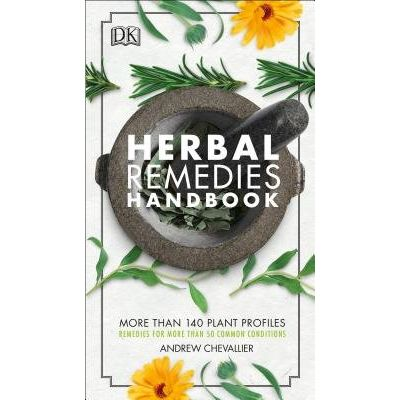 Herbal Remedies Handbook - More Than 140 Plant Profiles; Remedies For Over 50 Common Conditions