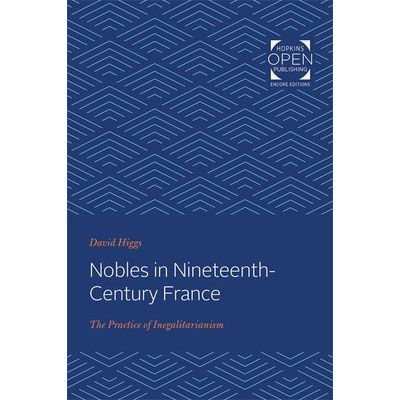 Nobles In Nineteenth-Century France - The Practice Of Inegalitarianism