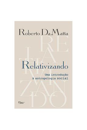 Relativizando - Uma Introdução À Antropologia Social - Damatta,Roberto Damatta,Roberto pdf epub