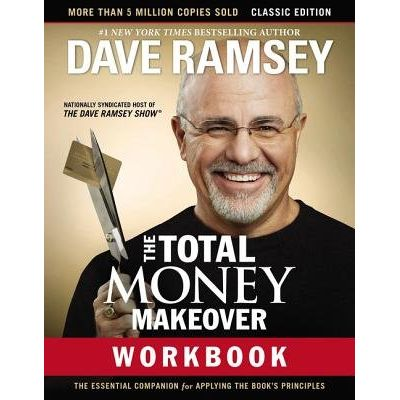 The Total Money Makeover Workbook: Classic Edition - The Essential Companion For Applying The Book's Principles