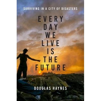 Every Day We Live Is The Future - Surviving In A City Of Disasters