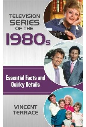 Television Series Of The 1980S - Essential Facts And Quirky Details - Terrace,Vincent pdf epub