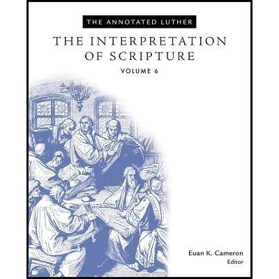 The Annotated Luther, Volume 6 - The Interpretation Of Scripture