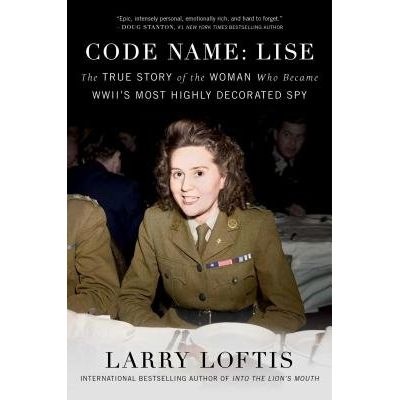 Code Name: Lise - The True Story Of The Spy Who Became Wwii's Most Highly Decorated Woman