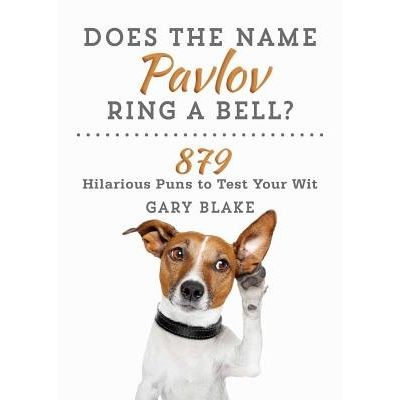 Does The Name Pavlov Ring A Bell? - 879 Hilarious Puns To Test Your Wit
