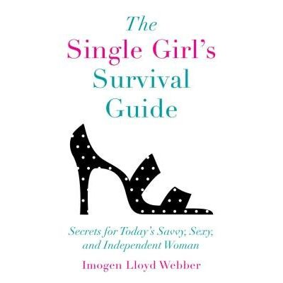 The Single Girl's Survival Guide - Secrets For Today's Savvy, Sexy, And Independent Women