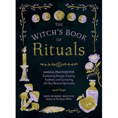 The Witch's Book Of Rituals - Magical Practices For Celebrating Change, Creating Traditions, And Connecting With Your Pe