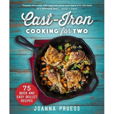 Cast-Iron Cooking For Two - 75 Quick And Easy Skillet Recipes