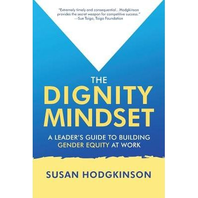 The Dignity Mindset - A Leader's Guide To Building Gender Equity At Work