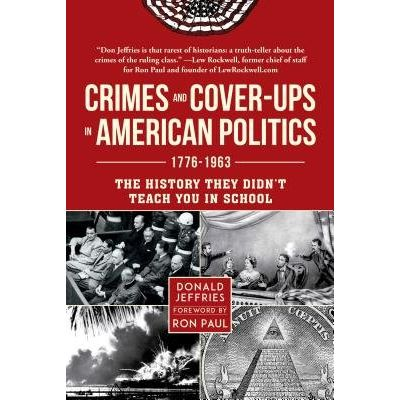 Crimes And Cover-Ups In American Politics - 1776-1963