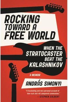 Rocking Toward A Free World - When The Stratocaster Beat The Kalashnikov - Simonyi,Andras | Nisrs.org