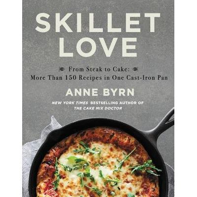 Skillet Love - From Steak To Cake: More Than 150 Recipes In One Cast-Iron Pan