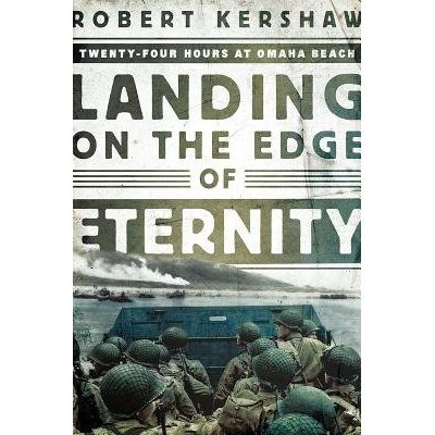 Landing On The Edge Of Eternity - Twenty-Four Hours At Omaha Beach