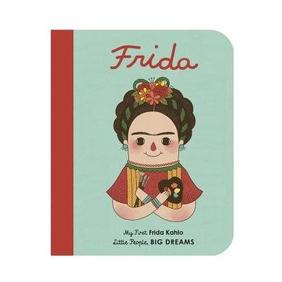 My First Frida Kahlo - Little People, Big Dreams
