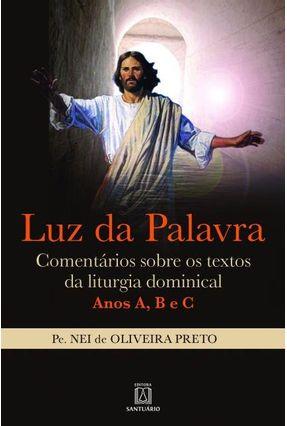 Luz Da Palavra - Comentários Sobre Os Textos Da Liturgia Dominical - Anos A, B E C - Preto,Nei De Oliveira   Hoshan.org