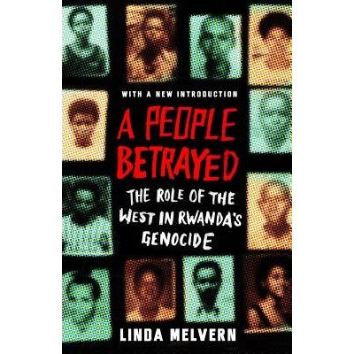 A People Betrayed - The Role Of The West In Rwanda's Genocide