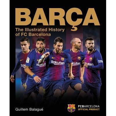 Barca - The Illustrated History Of FC Barcelona