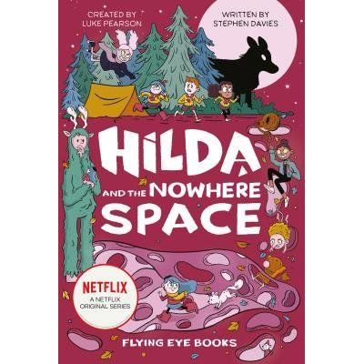Hilda And The Nowhere Space - Netflix Original Series Book 3