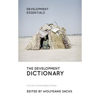 The Development Dictionary - A Guide To Knowledge As Power